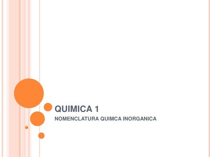 QUIMICA 1<br />NOMENCLATURA QUIMCA INORGANICA<br />