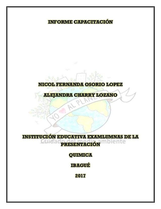 INFORME CAPACITACIÓN NICOL FERNANDA OSORIO LOPEZ ALEJANDRA CHARRY LOZANO INSTITUCIÓN EDUCATIVA EXAMLUMNAS DE LA PRESENTACI...