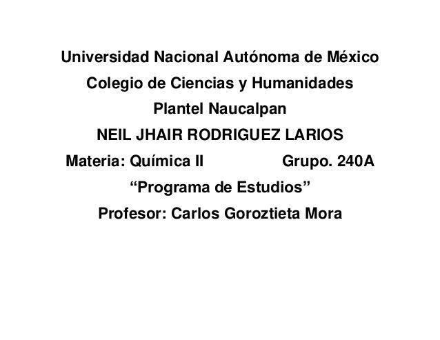 Universidad Nacional Autónoma de México   Colegio de Ciencias y Humanidades            Plantel Naucalpan    NEIL JHAIR ROD...