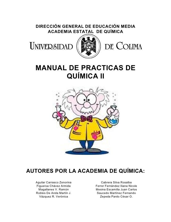 DIRECCIÓN GENERAL DE EDUCACIÓN MEDIA      ACADEMIA ESTATAL DE QUÍMICA  MANUAL DE PRACTICAS DE        QUÍMICA IIAUTORES POR...