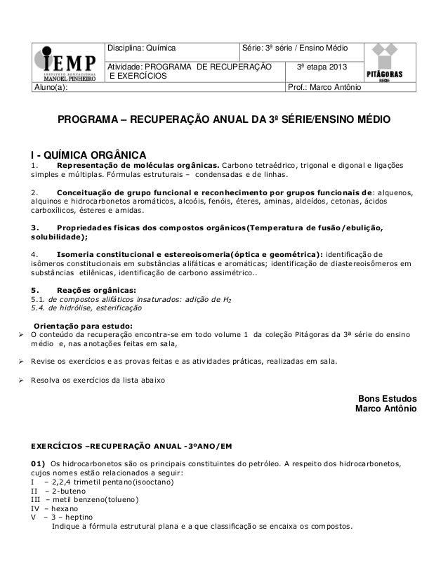 Disciplina: Química Série: 3ª série / Ensino Médio Atividade: PROGRAMA DE RECUPERAÇÃO E EXERCÍCIOS 3ª etapa 2013 Aluno(a):...