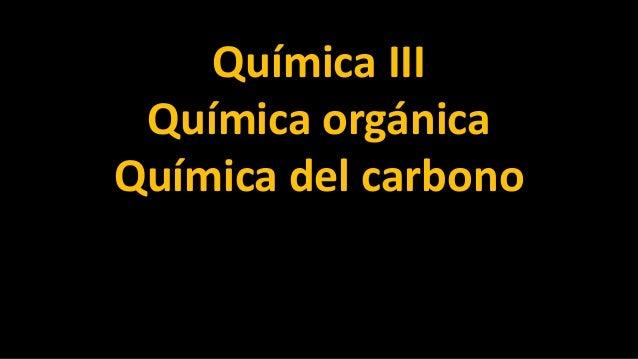 Química III Química orgánica Química del carbono