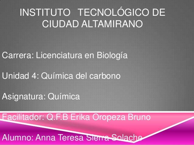 INSTITUTO TECNOLÓGICO DE CIUDAD ALTAMIRANO Carrera: Licenciatura en Biología Unidad 4: Química del carbono  Asignatura: Qu...