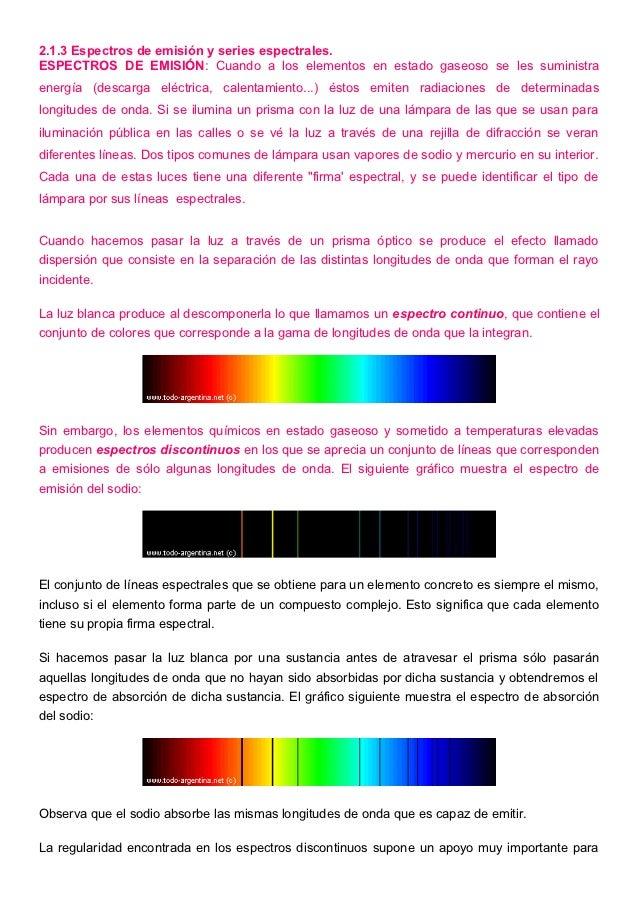 2.1.3 Espectros de emisión y series espectrales.ESPECTROS DE EMISIÓN: Cuando a los elementos en estado gaseoso se les sumi...