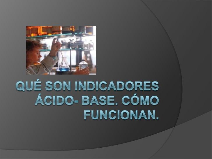 Qué son indicadores ácido- base. Cómo funcionan.<br />