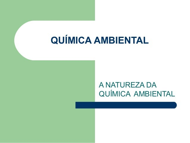 QUÍMICA AMBIENTAL        A NATUREZA DA        QUÍMICA AMBIENTAL