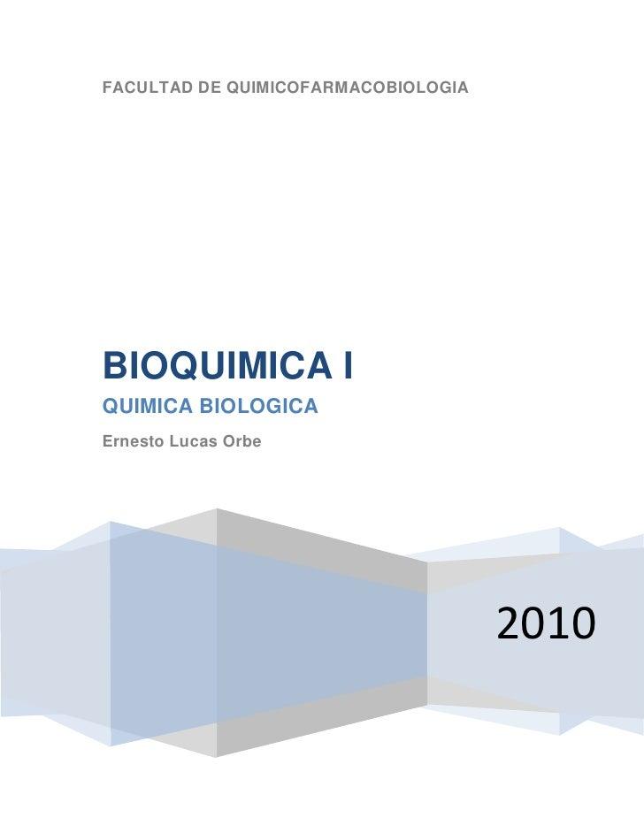 FACULTAD DE QUIMICOFARMACOBIOLOGIABIOQUIMICA IQUIMICA BIOLOGICAErnesto Lucas Orbe                                     2010