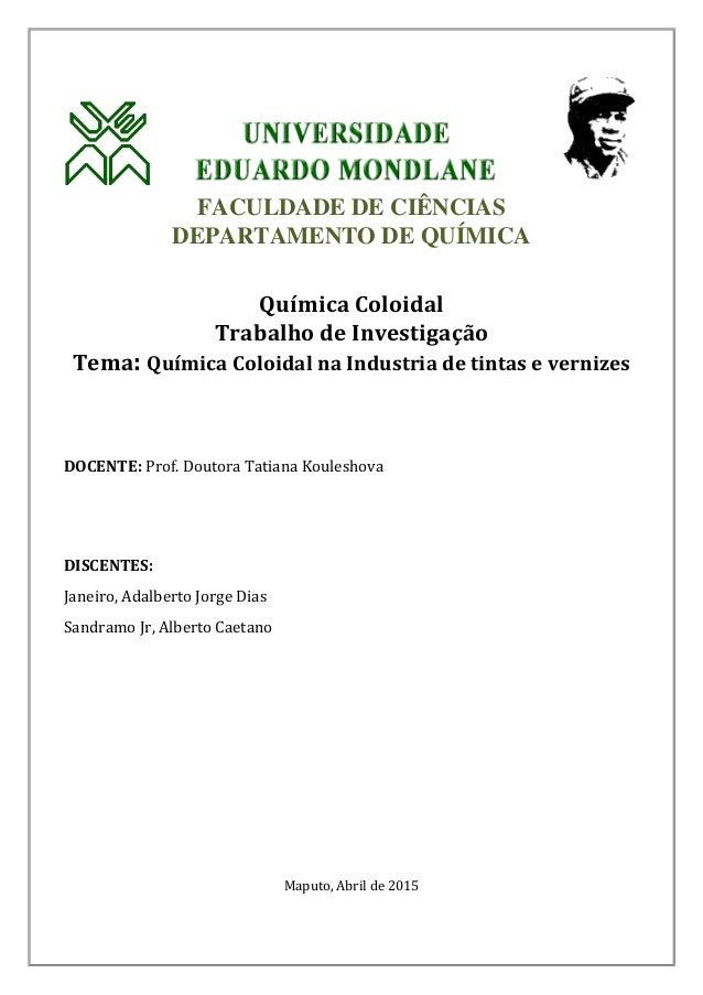 FACULDADE DE CIÊNCIAS DEPARTAMENTO DE QUÍMICA Química Coloidal Trabalho de Investigação Tema: Química Coloidal na Industri...