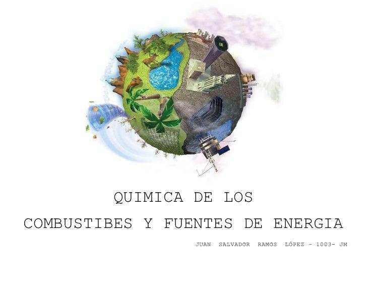 1764665-509270<br />QUIMICA DE LOS<br />COMBUSTIBES Y FUENTES DE ENERGIA<br />JUAN  SALVADOR  RAMOS  LÓPEZ – 1003- JM <br ...