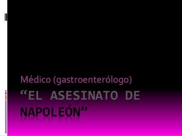 """""""EL ASESINATO DE NAPOLEÓN"""" Médico (gastroenterólogo)"""