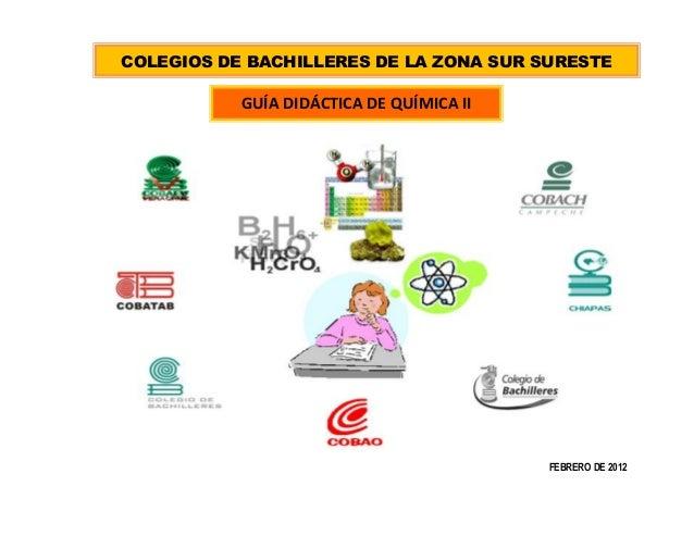 COLEGIOS DE BACHILLERES DE LA ZONA SUR SURESTE  GUÍA DIDÁCTICA DE QUÍMICA II  FEBRERO DE 2012