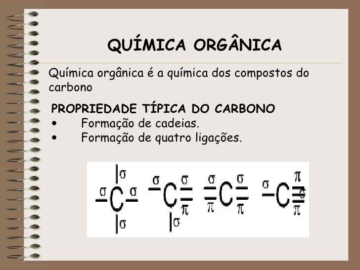 QUÍMICA ORGÂNICA Química orgânica é a química dos compostos do carbono PROPRIEDADE TÍPICA DO CARBONO    Formação d...