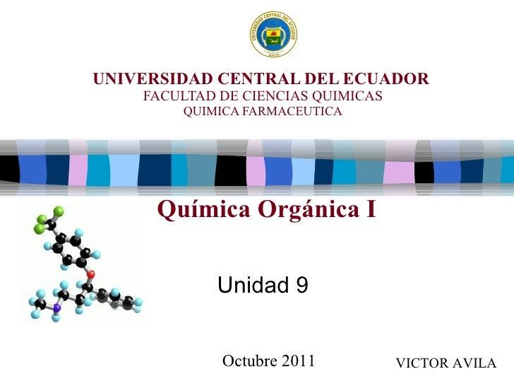 UNIVERSIDAD CENTRAL DEL ECUADOR   FACULTAD DE CIENCIAS QUIMICAS QUIMICA FARMACEUTICA Unidad 9 Química Orgánica I VICTOR AV...