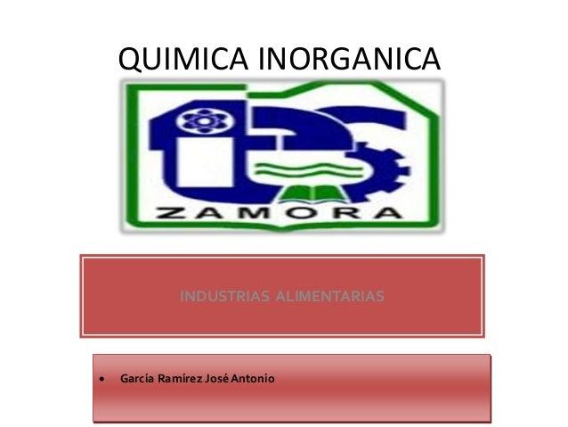 QUIMICA INORGANICA INDUSTRIAS ALIMENTARIAS  García Ramírez José Antonio