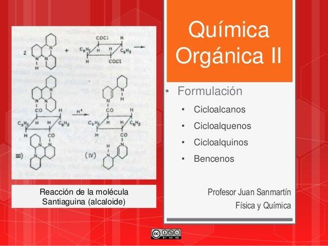 Química Orgánica II Profesor Juan Sanmartín Física y Química • Formulación • Cicloalcanos • Cicloalquenos • Cicloalquinos ...