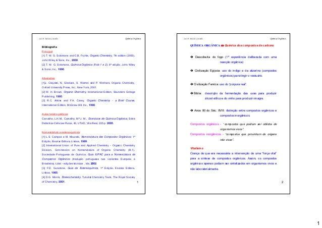 1 1 Bibliografia Principal: [1] T. W. G. Solomons and C.B. Fryhle, Organic Chemistry, 7th edition (2000), John Wiley & Son...