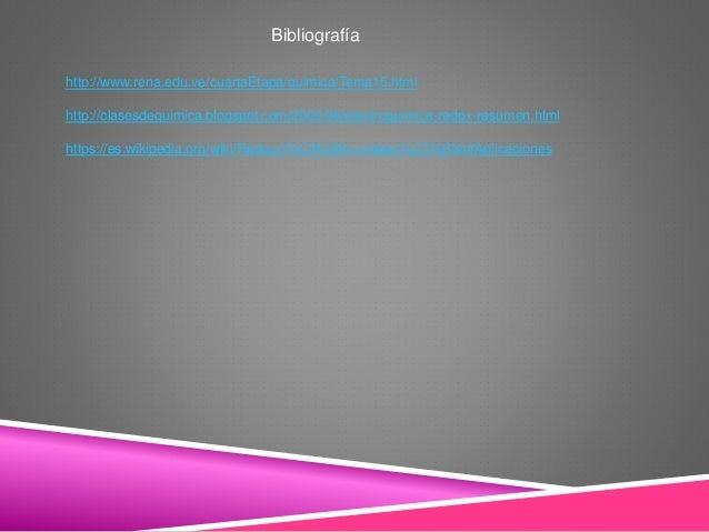 Bibliografía http://www.rena.edu.ve/cuartaEtapa/quimica/Tema15.html http://clasesdequimica.blogspot.com/2009/06/electroqui...