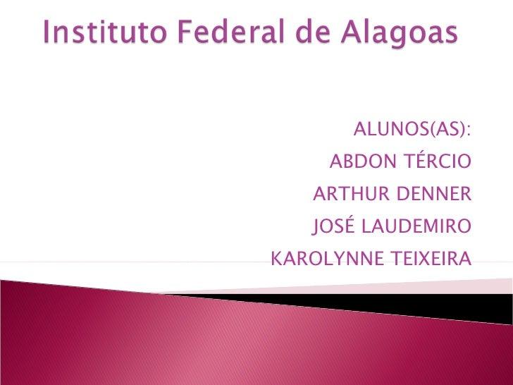 ALUNOS(AS): ABDON TÉRCIO ARTHUR DENNER JOSÉ LAUDEMIRO KAROLYNNE TEIXEIRA