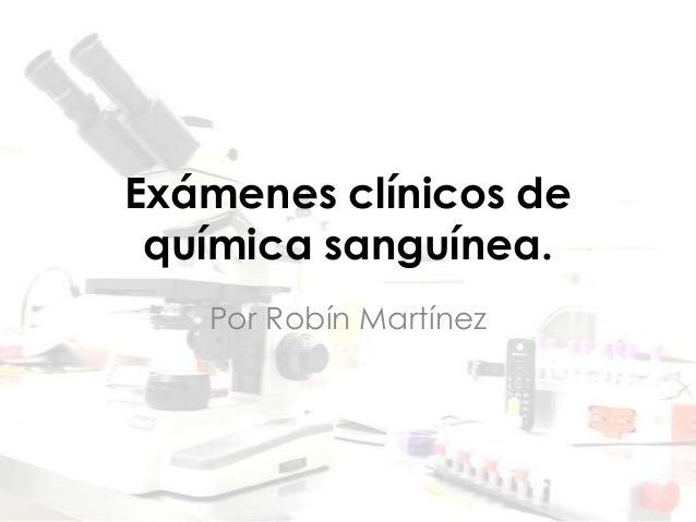 Exámenes clínicos de química sanguínea. Por Robín Martínez