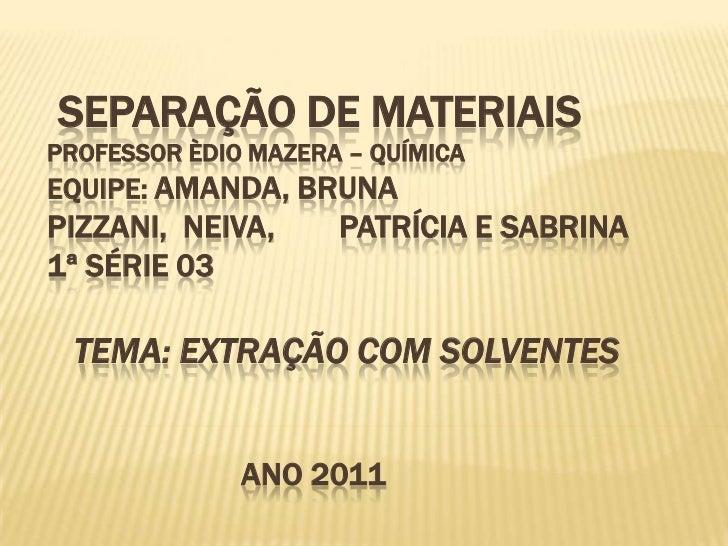 SEPARAÇÃO DE MATERIAISProfessor Èdio Mazera – Química Equipe: Amanda, bruna pizzani,  Neiva,        Patrícia e Sabrina1ª ...