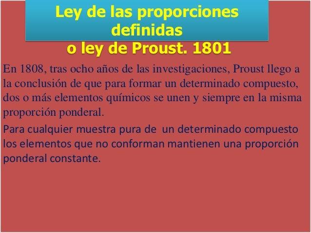 Ley de las proporciones                 definidas           o ley de Proust. 1801En 1808, tras ocho años de las investigac...