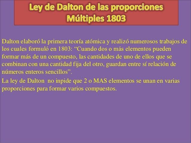 """Dalton elaboró la primera teoría atómica y realizó numerosos trabajos delos cuales formuló en 1803: """"Cuando dos o más elem..."""