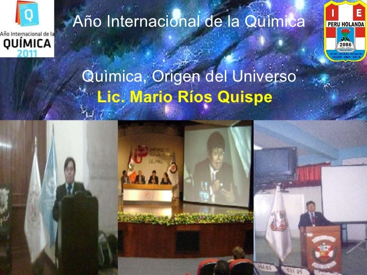 Año Internacional de la Quìmica Quìmica, Origen del Universo Lic. Mario Ríos Quispe