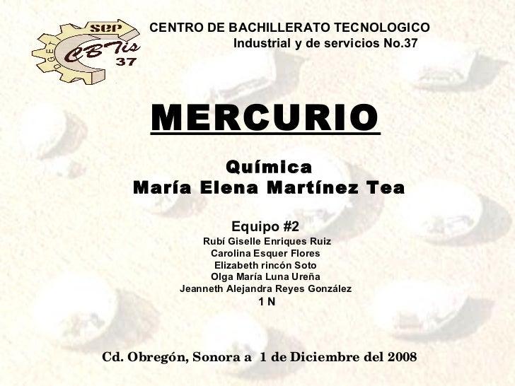 MERCURIO CENTRO DE BACHILLERATO TECNOLOGICO Industrial y de servicios No.37 Química María Elena Martínez Tea Equipo #2 Rub...