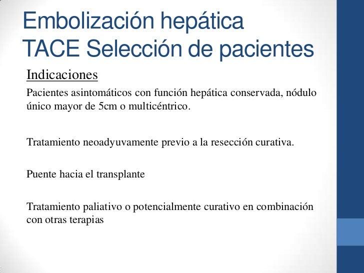 Embolización hepáticaTACE Selección de pacientesIndicacionesPacientes asintomáticos con función hepática conservada, nódul...