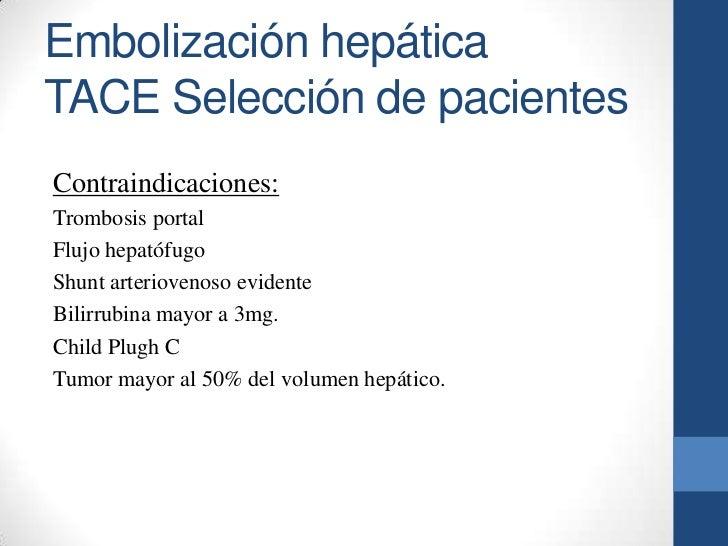 Embolización hepáticaTACE Selección de pacientesContraindicaciones:Trombosis portalFlujo hepatófugoShunt arteriovenoso evi...