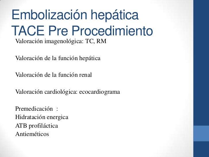 Embolización hepáticaTACE Pre ProcedimientoValoración imagenológica: TC, RMValoración de la función hepáticaValoración de ...