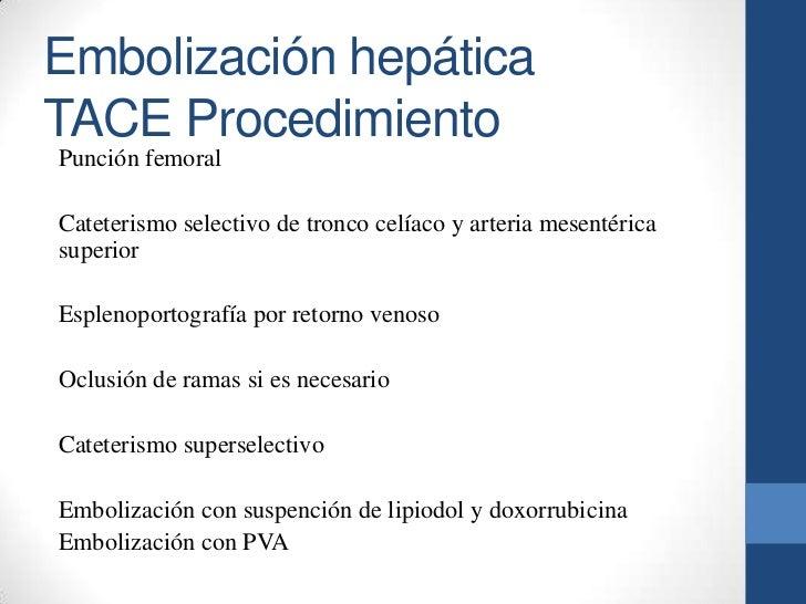Embolización hepáticaTACE ProcedimientoPunción femoralCateterismo selectivo de tronco celíaco y arteria mesentéricasuperio...