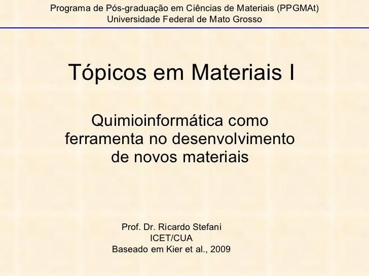 Tópicos em Materiais I Quimioinformática como ferramenta no desenvolvimento de novos materiais Programa de Pós-graduação e...