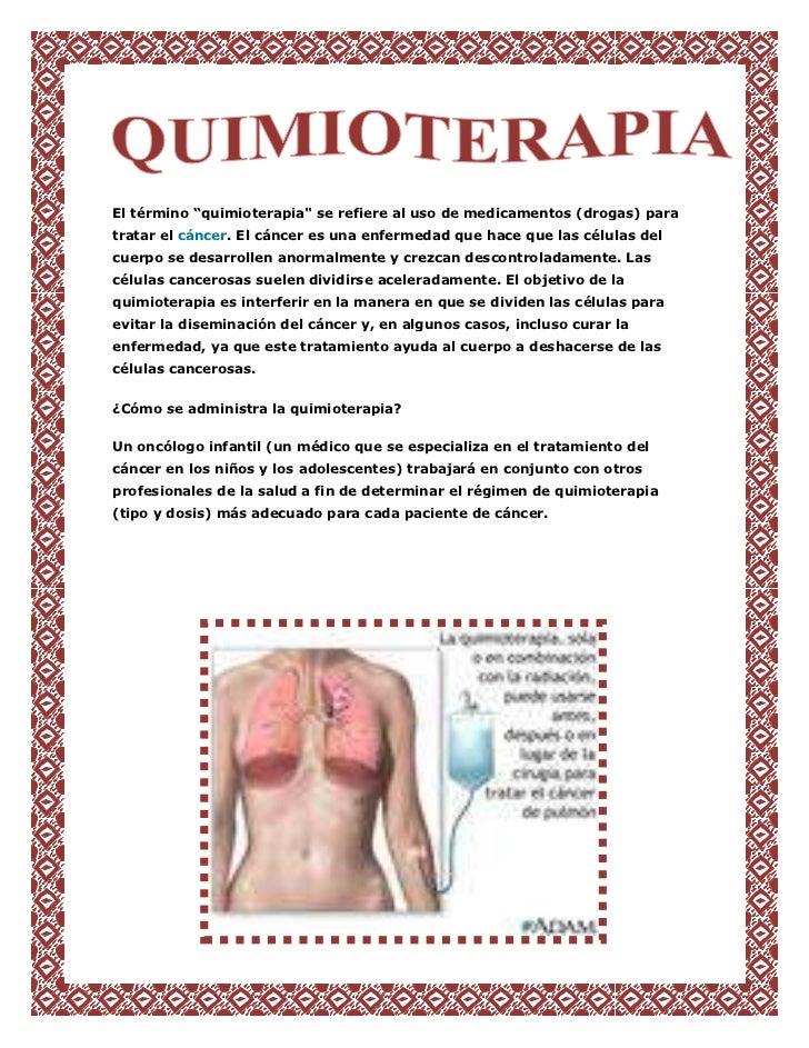 """El término """"quimioterapia"""" se refiere al uso de medicamentos (drogas) paratratar el cáncer. El cáncer es una enfermedad qu..."""