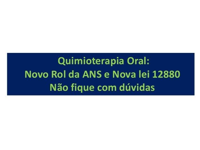 Quimioterapia Oral: Novo Rol da ANS e Nova lei 12880 Não fique com dúvidas