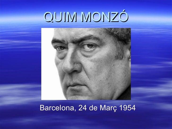 QUIM MONZÓ <ul><li>Barcelona, 24 de Març 1954 </li></ul>