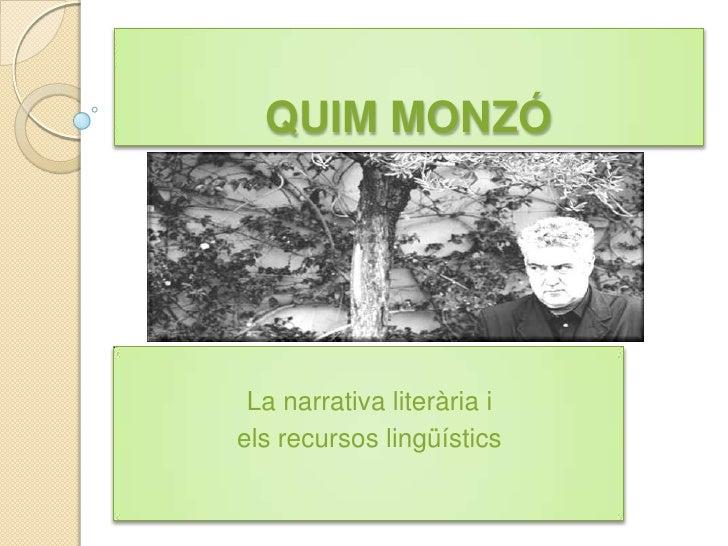 QUIM MONZÓ<br />La narrativa literària i <br />els recursos lingüístics<br />