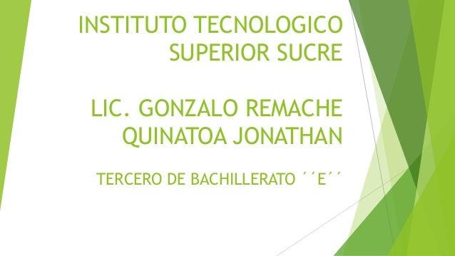 INSTITUTO TECNOLOGICO SUPERIOR SUCRE LIC. GONZALO REMACHE QUINATOA JONATHAN TERCERO DE BACHILLERATO ´´E´´
