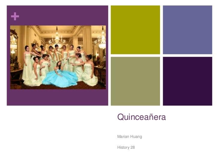 Quinceañera<br />Marian Huang<br />History 28<br />