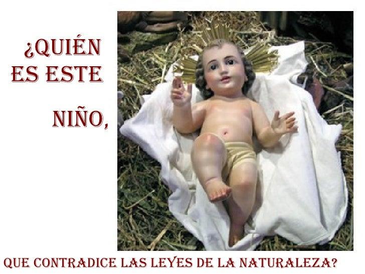 ¿quiénes esTe      niño,que ConTRADiCe LAs LeYes De LA nATuRALeZA?