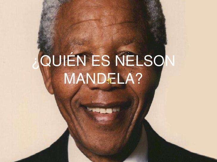 ¿QUIÉN ES NELSON    MANDELA?