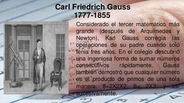 Carl Friedrich Gauss 1777-1855 Considerado el tercer matemático más grande (después de Arquímedes y Newton), Karl Gauss co...