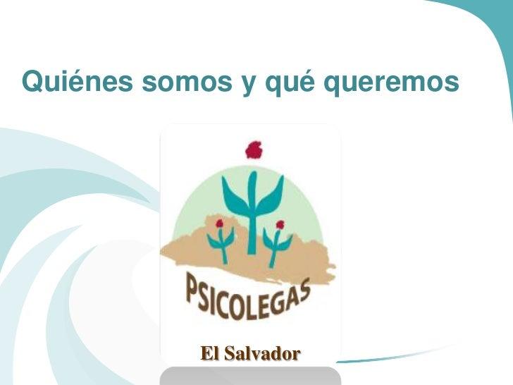 Quiénes somos y qué queremos           El Salvador
