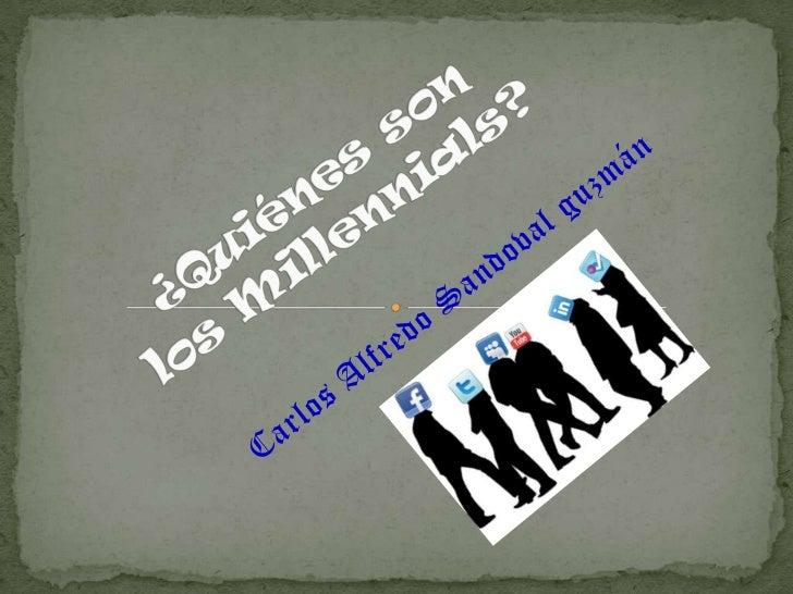  Los millennials se dice que son aquellos jóvenes que nacieron en la época de los 80 (en general se habla de 1982) lo mas...