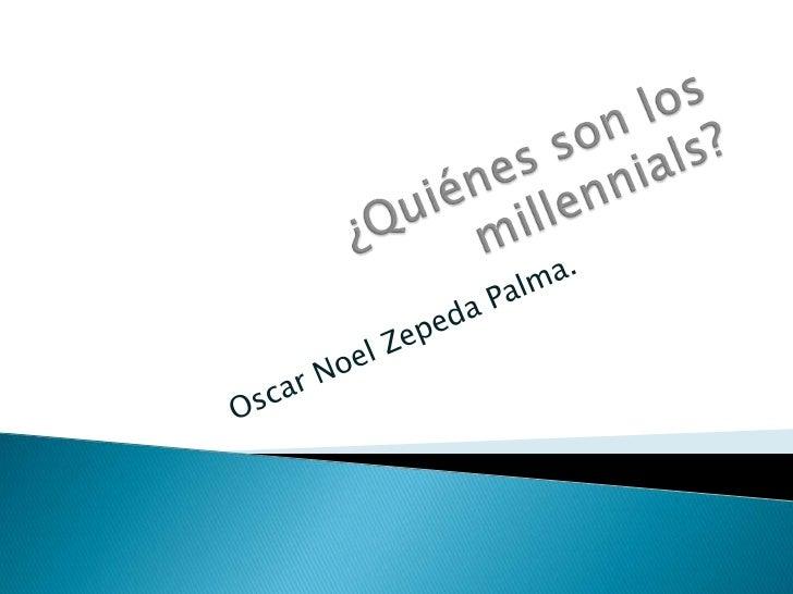    Los Millennials son aquellos jóvenes nacidos    con la década de los 80 en general se habla    de 1982 pero eso es una...