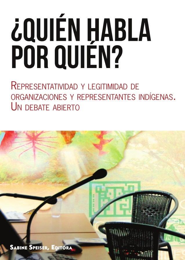 ¿QUIÉN HABLA POR QUIÉN? Representatividad y legitimidad de organizaciones y representantes indígenas. Un debate abierto