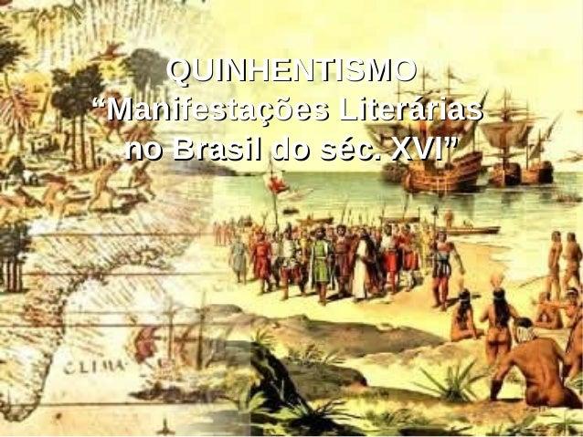""" QUINHENTISMOQUINHENTISMO """"Manifestações Literárias""""Manifestações Literárias no Brasil do séc. XVI""""no Brasil do séc. XVI"""""""
