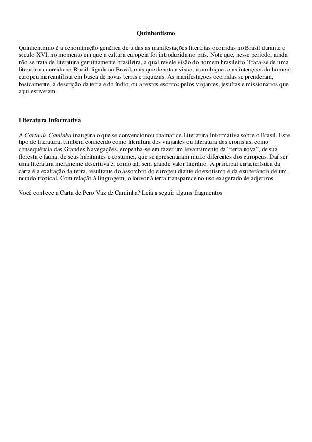 Quinhentismo Quinhentismo é a denominação genérica de todas as manifestações literárias ocorridas no Brasil durante o sécu...