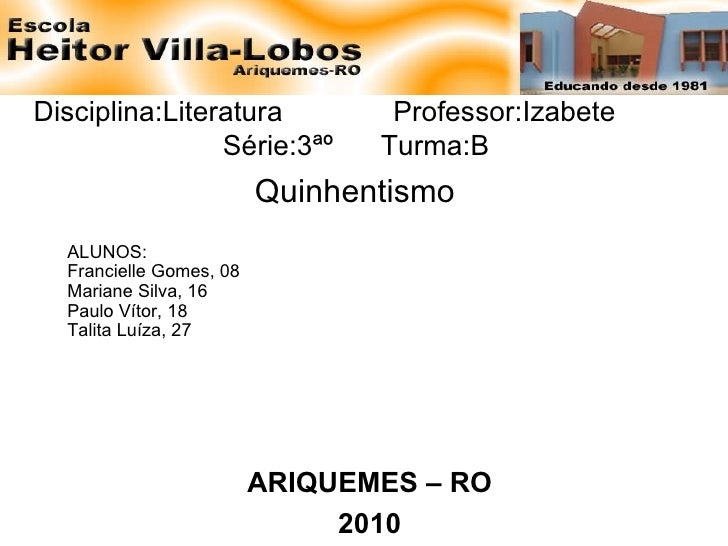 Disciplina:Literatura  Professor:Izabete  Série:3ªº  Turma:B  Quinhentismo ALUNOS: Francielle Gomes, 08 Mariane Silva, 16 ...