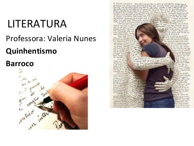 LITERATURA Professora: Valeria Nunes Quinhentismo Barroco